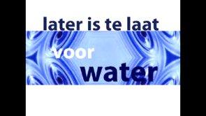 Later is te laat voor Water